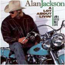 Alan Jackson: 'A Lot About Lovin' (A Lot About Livin')' (Arista Records, 1992)