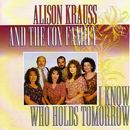 Alison Krauss & The Cox Family: 'I Know Who Holds Tomorrow' (Rounder Records, 1993)