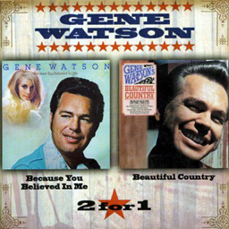 Gene Watson: 'Because You Believed in Me & Beautiful Country' (Hux Records, 2005))