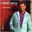 Conway Twitty: 'Even Now' (MCA Records, 1991)