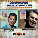 Gene Watson: 'Because You Believed in Me & Beautiful Country' (Hux Records, 2005)