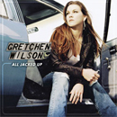 Gretchen Wilson: 'All jacked Up' (Epic Nashville Records, 2005)