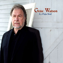 Gene Watson: 'In a Perfect World' (Shanachie Records, 2008)