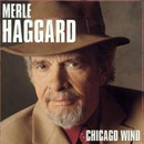 Merle Haggard: 'Chicago Wind' (Capitol Records, 2005)