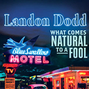 Landon Dodd: 'What Comes Natural to a Fool' (Heart of Texas Records, 2016)