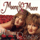 Moore & Moore (Debbie Moore and Carrie Moore): 'Million Roses' (DOV Records, 2001)