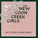 Dale Ann Bradley & The New Coon Creek Girls (Ramona Church Taylor, Vicki Simmons and Pam Perry, with special guest Deanie Richardson): 'Ain't Love a Good Thing' (Pinecastle Records, 1995)