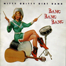 The Nitty Gritty Dirt Band: 'Bang Bang Bang' (DreamWorks Records, 1999)