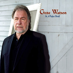 Gene Watson: In a Perfect World' (Shanachie Records, 2007)