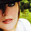 Rustie Blue: 'Stronger Than Steel' (Center Stage Productions, 2008)