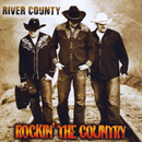 River County (Derek Wylie, Chris Presley and Jake Hehman): 'Rockin' The Country' (River County Music Records, 2008)
