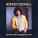 Rodney Crowell: 'But What Will The Neighbours Think' (Warner Bros. Records, 1980)