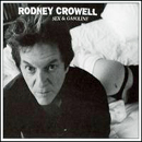 Rodney Crowell: 'Sex & Gasoline' (Work Song/Yep Roc Records, 2008)
