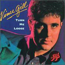Vince Gill: 'Turn Me Loose' (RCA Records, 1984)