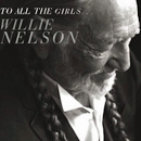 Willie Nelson: 'To All The Girls...' (Legacy Recordings, 2013)