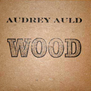 Audrey Auld: 'Wood' (Reckless Records, 2012)