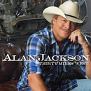 Alan Jackson: 'Thirty Miles West' (Alan's Country Records / EMI Nashville, 2012)