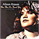 Alison Krauss: 'Now That I've Found You: A Collection' (Rounder Records, 1994)
