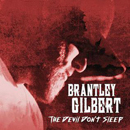 Brantley Gilbert: 'The Devil Don't Sleep' (Valory Music Group, 2017)