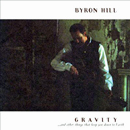 Byron Hill: 'Gravity...& Other Things That Keep You Down to Earth' (BHP Music, 1999)