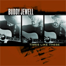 Buddy Jewell: 'Times Like These' (Columbia Records, 2005)