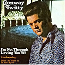 Conway Twitty: 'I'm Not Through Loving You Yet' (MCA Records, 1974)