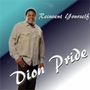 Dion Pride: 'Reinvent Yourself' (Dion Pride Music, 2011)