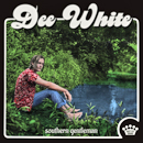 Dee White: 'Southern Gentleman' (Easy Eye Sound / Warner Music Nashville, 2019)