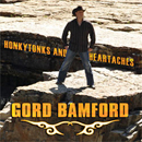 Gord Bamford: 'Honkytonks & Heartaches' (Royalty Records Canada, 2007)