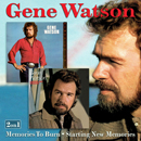 Gene Watson: 'Memories to Burn & Starting New Memories' (Hux Records, 2011)