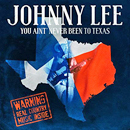 Johnny Lee: 'You Ain't Never Been To Texas' (Johnny Lee Productions, 2016)