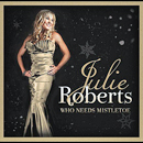 Julie Roberts: 'Who Needs Mistletoe' (Ain't Skeerd Records, 2011)