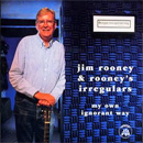 Jim Rooney & Rooney's Irregulars: 'My Own Ignorant Way' (Jim Rooney Production, 2002)a