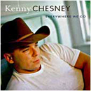 Kenny Chesney: 'Everywhere We Go' (BNA Records, 1999)