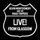 Kevin Montgomery & The Road Trippers: 'Live From Glasgow!' (Road Trip Records, 2005)
