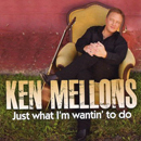 Ken Mellons: 'Just What I'm Wantin' To Do' (Dirt Road Records, 2012)