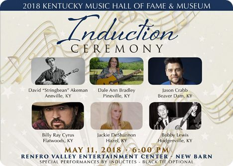 Kentucky Music Hall of Fame & Museum / Induction Ceremony at Renfro Valley Entertainment Center, 2590 Richmond Street, Mount Vernon, Kentucky 40456 (Exit 62 off Interstate 75 in Renfro Valley): Dale Ann Bradley, David 'Stringbean' Akeman (17 June 1915 - Saturday 10 November 1973), Jason Crabb, Billy Ray Cyrus, Jackie DeShannon and Bobby Lewis / Friday 11 May 2018 at 6:00pm