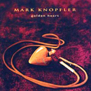 Mark Knopfler: 'Golden Heart' (Vertigo Records / Warner Bros. Records, 1996)