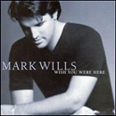 Mark Wills: 'Wish You Were Here' (Mercury Nashville, 1998)