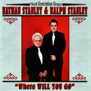 Nathan Stanley & Dr. Ralph Stanley: 'Where Will You Go' (Stanley Entertainment Records, 2008)
