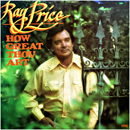 Ray Price: 'How Great Thou Art' (Word Records, 1978)