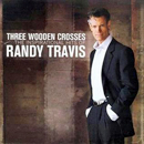 Randy Travis: 'Three Wooden Crosses: The Inspirational Hits of Randy Travis' (Word Records / Warner Bros. Records / Curb Records, 2009)