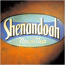 Shenandoah: 'Now & Then' (Capitol Records, 1996)