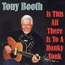 Tony Booth: 'Is This All There Is To A Honky Tonk' (Heart of Texas Records, 2008)