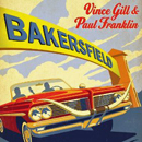 Vince Gill & Paul Franklin: 'Bakersfield' (MCA Nashville Records, 2013)