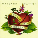 Wayland Patton: 'Mother of All Heartaches' (Kudzu Blossom Records Records, 1995)