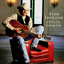 Alan Jackson: 'I'll Go on Loving You' (written by Kieran Kane) / No.3, 1998 / included on Alan Jackson's 'High Mileage' (Arista Nashville Records, 1998)