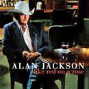 Alan Jackson: 'Like Red on a Rose' (BMG / Arista Nashville Records, 2006)