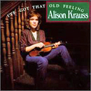 Alison Krauss & Union Station: 'I've Got That Old Feeling' (Rounder Records, 1990)