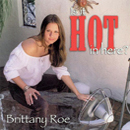 Brittany Roe: 'Is It Hot in Here?' (Labeless Records, 2004)